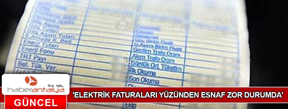 'ELEKTRİK FATURALARI YÜZÜNDEN ESNAF ZOR DURUMDA'