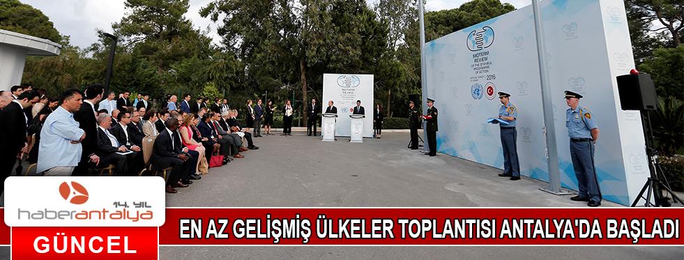 EN AZ GELİŞMİŞ ÜLKELER TOPLANTISI ANTALYA'DA BAŞLADI