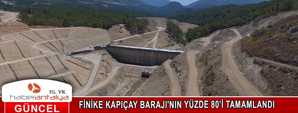 FİNİKE KAPIÇAY BARAJI'NIN YÜZDE 80'İ TAMAMLANDI
