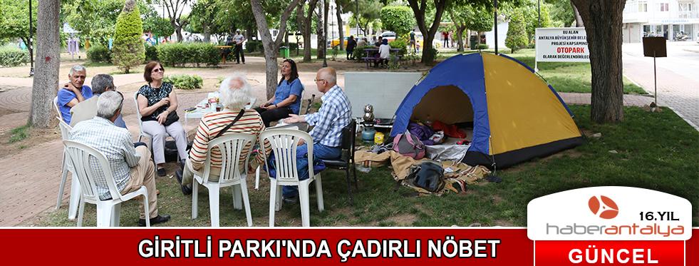 GİRİTLİ PARKI'NDA ÇADIRLI NÖBET