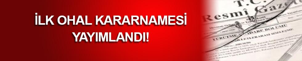 İLK OHAL KARARNAMESİ YAYIMLANDI!