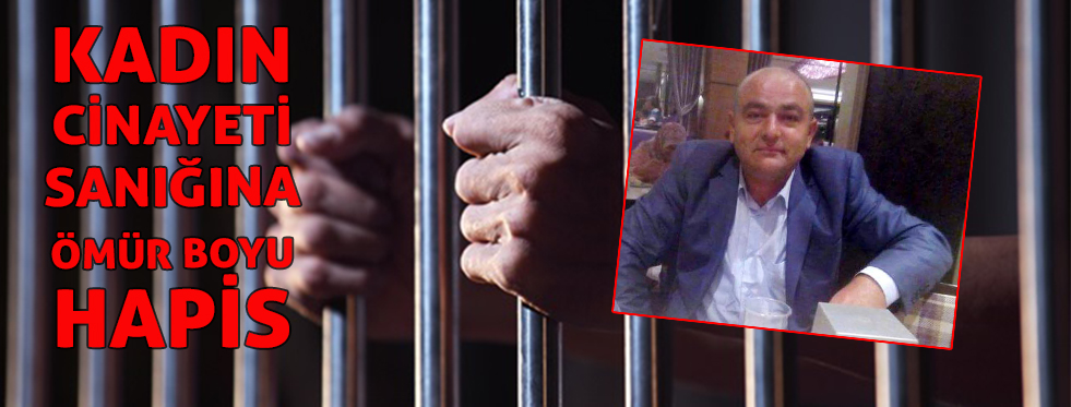 Kadın cinayeti sanığına ömür boyu hapis