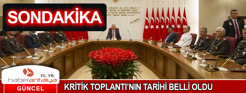 KRİTİK TOPLANTI'NIN TARİHİ BELLİ OLDU