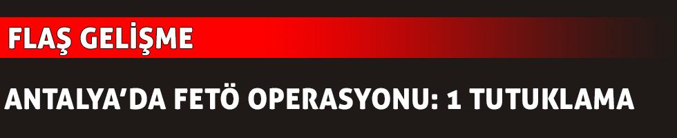 Manavgat'ta FETÖ operasyonu: 1 tutuklama