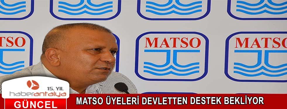 MATSO ÜYELERİ DEVLETTEN DESTEK BEKLİYOR