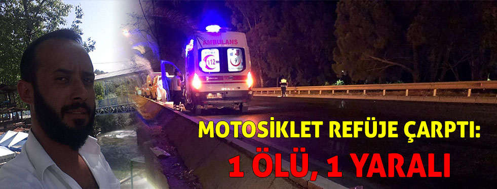 Motosiklet refüje çarptı: 1 ölü, 1 yaralı