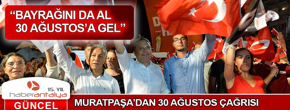 """MURATPAŞA'DAN """"BAYRAĞINI DA AL 30 AĞUSTOS'A GEL"""" ÇAĞRISI"""