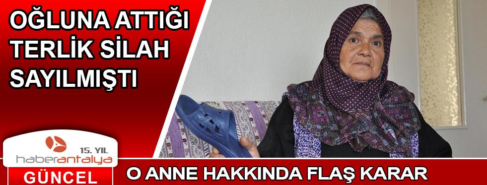 O ANNE HAKKINDA FLAŞ KARAR