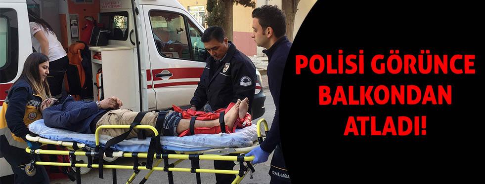 Polisi karşısında görünce balkondan atladı; iki ayağı kırıldı!