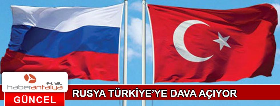 RUSYA, TÜRKİYE'YE DAVA AÇIYOR!