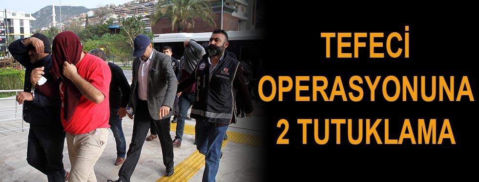 Tefeci operasyonuna 2 tutuklama