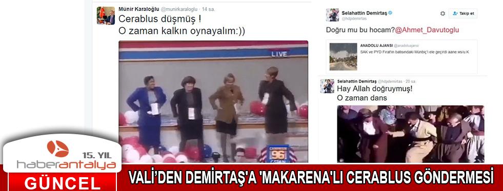 VALİ'DEN DEMİRTAŞ'A 'MAKARENA'LI CERABLUS GÖNDERMESİ