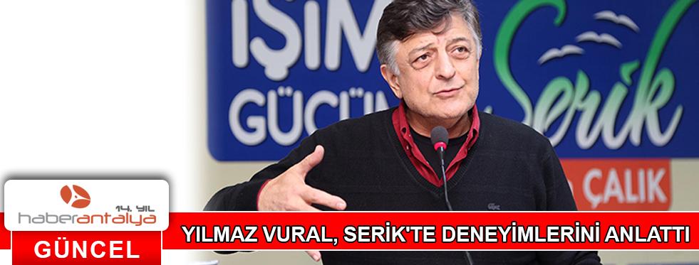 YILMAZ VURAL, SERİK'TE DENEYİMLERİNİ ANLATTI