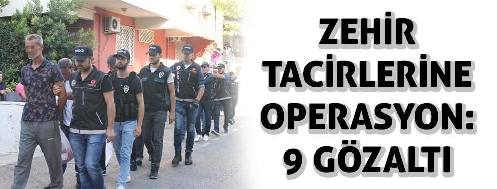 Zehir tacirlerine operasyon: 9 gözaltı